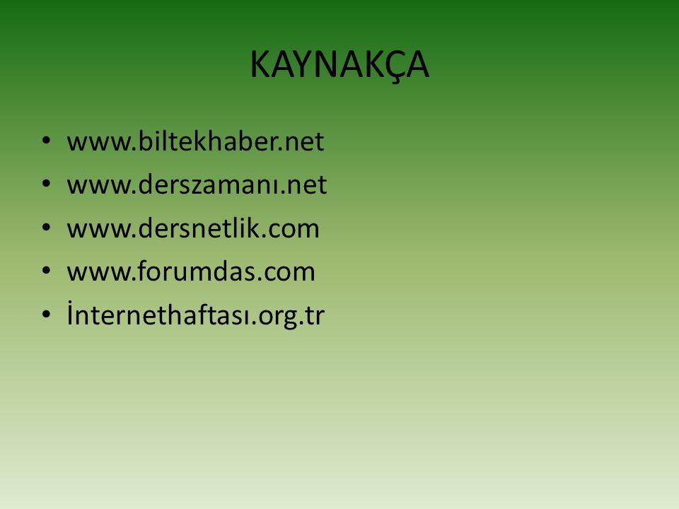 KAYNAKÇA www.biltekhaber.net www.derszamanı.net www.dersnetlik.com