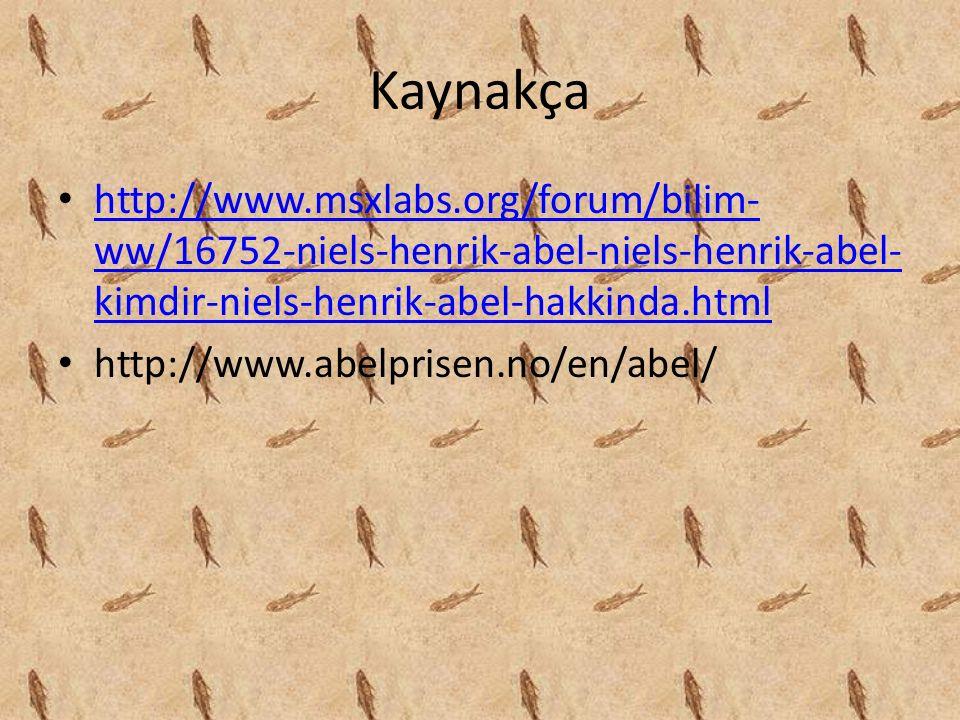 Kaynakça http://www.msxlabs.org/forum/bilim-ww/16752-niels-henrik-abel-niels-henrik-abel-kimdir-niels-henrik-abel-hakkinda.html.