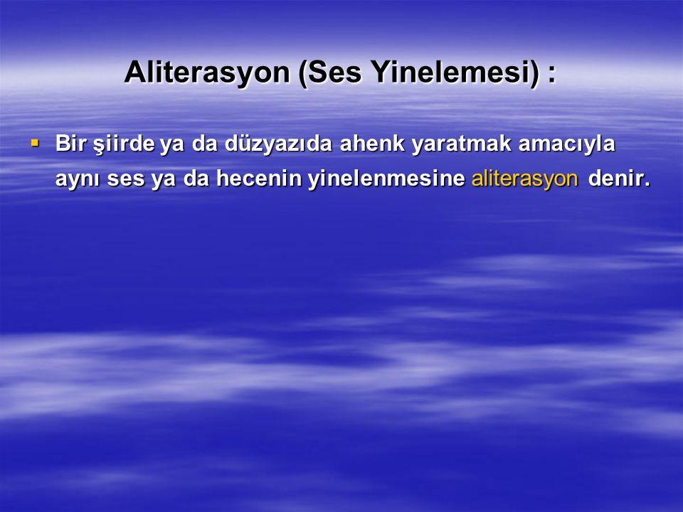 Aliterasyon (Ses Yinelemesi) :