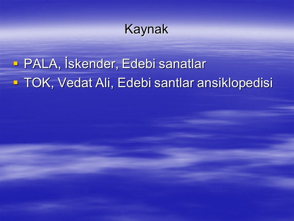 Kaynak PALA, İskender, Edebi sanatlar TOK, Vedat Ali, Edebi santlar ansiklopedisi