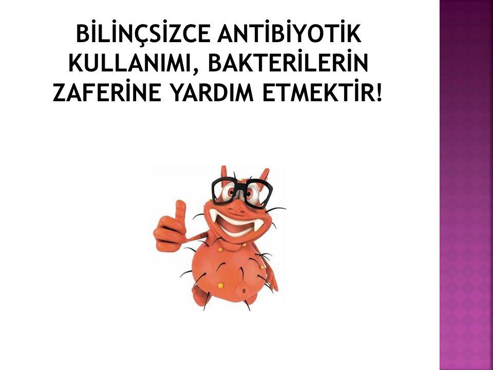 Bİlİnçsİzce antİbİyotİk kullanImI, bakterİlerİn zaferİne yardIm etmektİr!