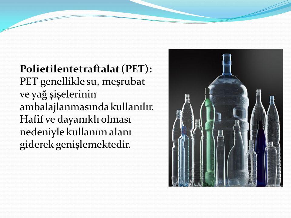 Polietilentetraftalat (PET): PET genellikle su, meşrubat ve yağ şişelerinin ambalajlanmasında kullanılır.