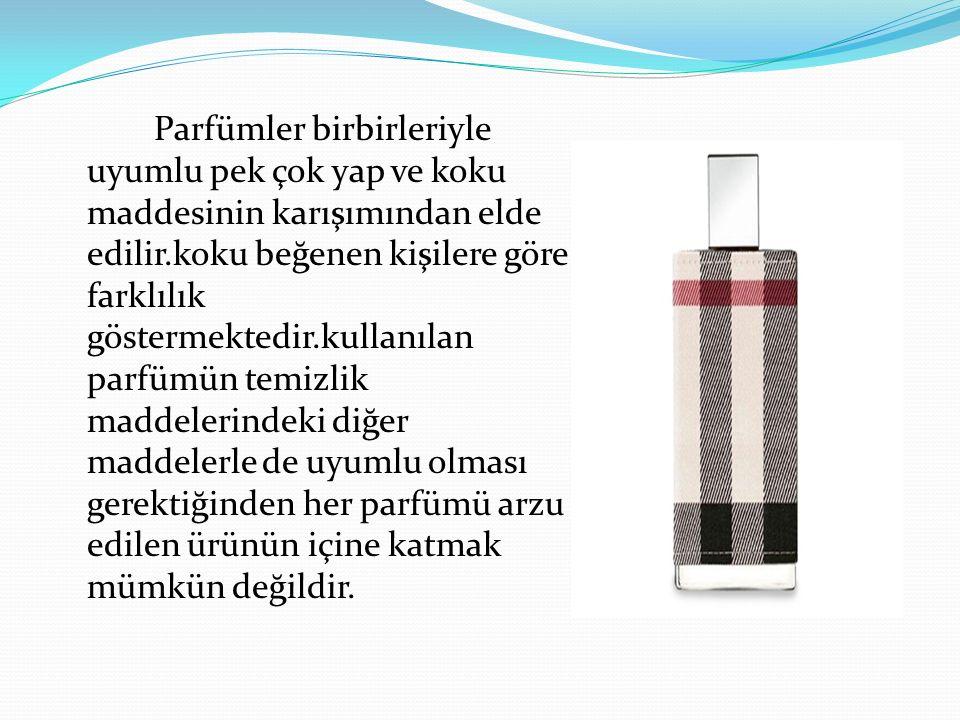 Parfümler birbirleriyle uyumlu pek çok yap ve koku maddesinin karışımından elde edilir.koku beğenen kişilere göre farklılık göstermektedir.kullanılan parfümün temizlik maddelerindeki diğer maddelerle de uyumlu olması gerektiğinden her parfümü arzu edilen ürünün içine katmak mümkün değildir.