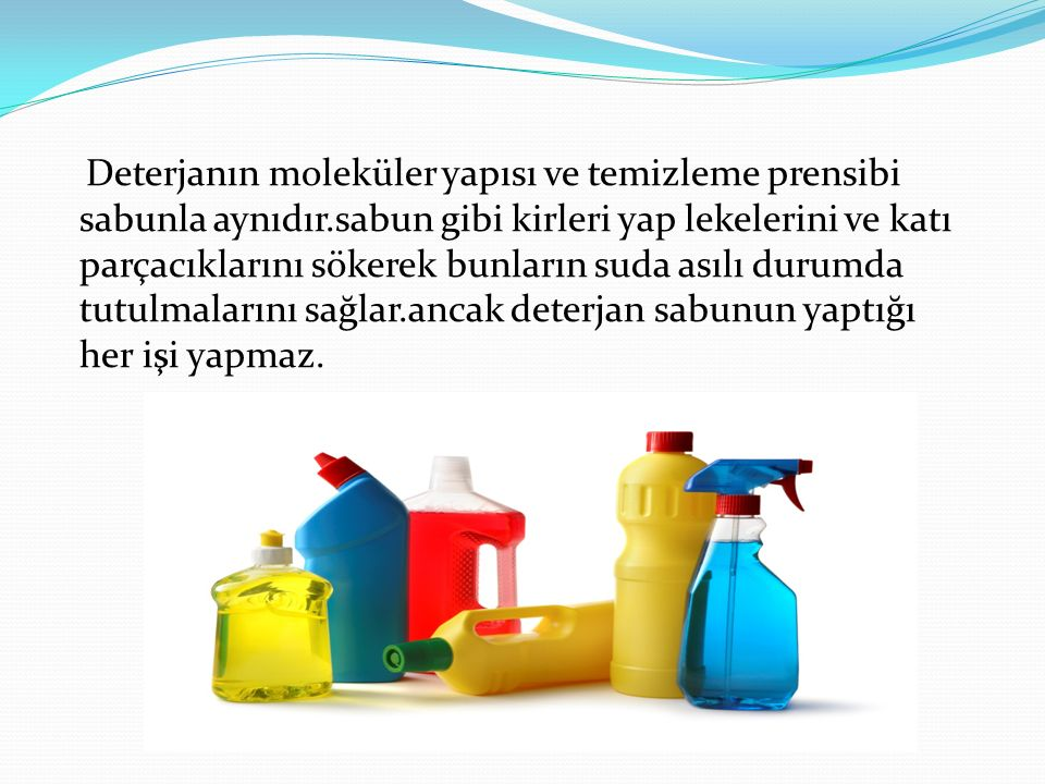 Deterjanın moleküler yapısı ve temizleme prensibi sabunla aynıdır