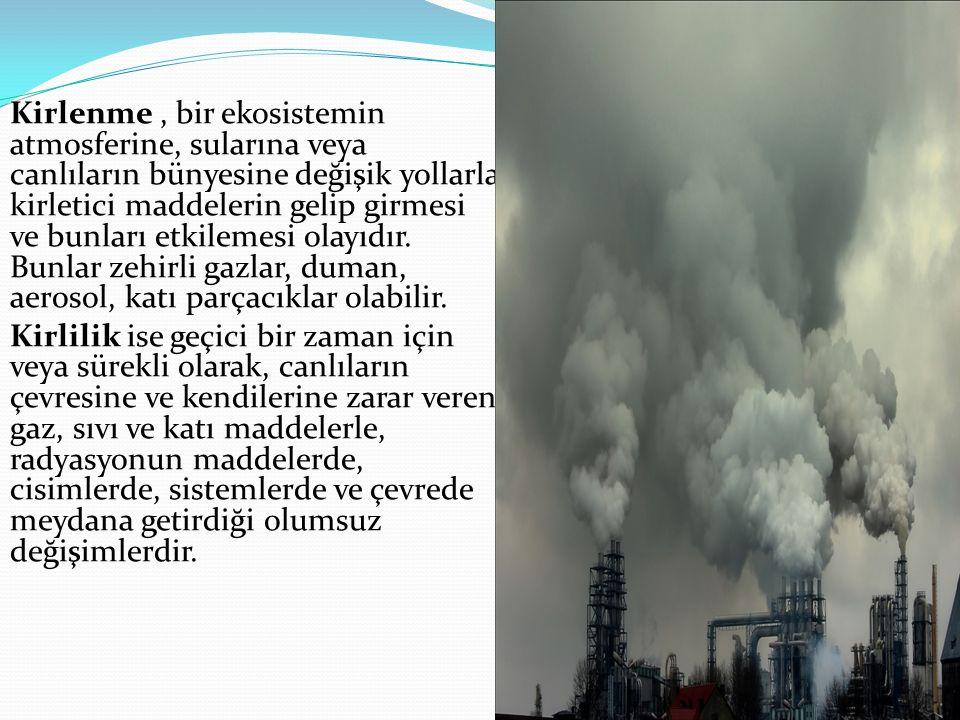 Kirlenme , bir ekosistemin atmosferine, sularına veya canlıların bünyesine değişik yollarla kirletici maddelerin gelip girmesi ve bunları etkilemesi olayıdır. Bunlar zehirli gazlar, duman, aerosol, katı parçacıklar olabilir.