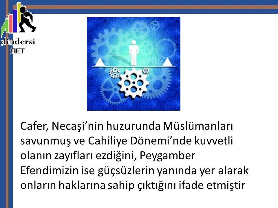 Cafer, Necaşi'nin huzurunda Müslümanları savunmuş ve Cahiliye Dönemi'nde kuvvetli olanın zayıfları ezdiğini, Peygamber Efendimizin ise güçsüzlerin yanında yer alarak onların haklarına sahip çıktığını ifade etmiştir