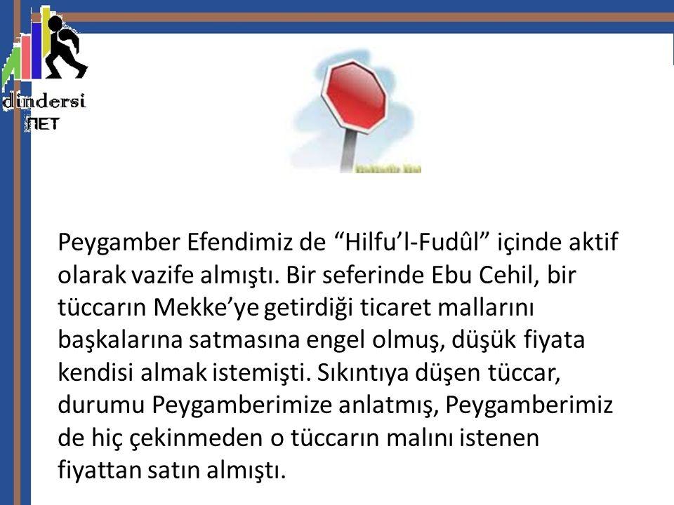 Peygamber Efendimiz de Hilfu'l-Fudûl içinde aktif olarak vazife almıştı.