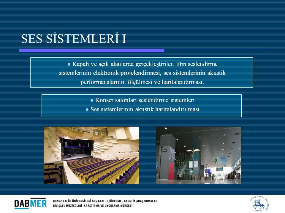 SES SİSTEMLERİ I ● Kapalı ve açık alanlarda gerçekleştirilen tüm seslendirme. sistemlerinin elektronik projelendirmesi, ses sistemlerinin akustik.