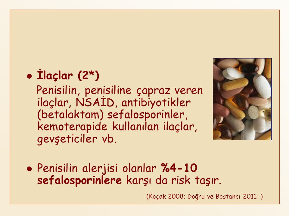 Penisilin alerjisi olanlar %4-10 sefalosporinlere karşı da risk taşır.