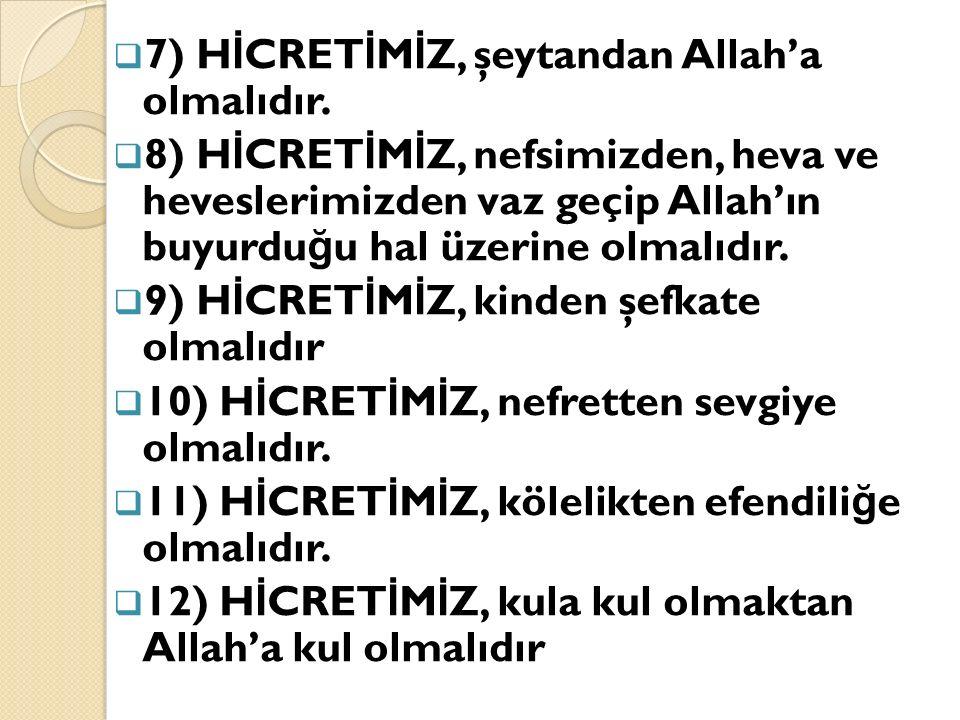 7) HİCRETİMİZ, şeytandan Allah'a olmalıdır.