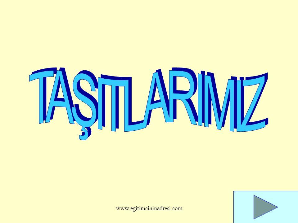 TAŞITLARIMIZ www.egitimcininadresi.com