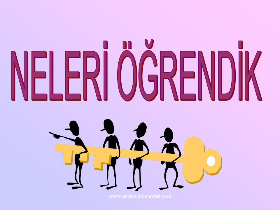 NELERİ ÖĞRENDİK www.egitimcininadresi.com