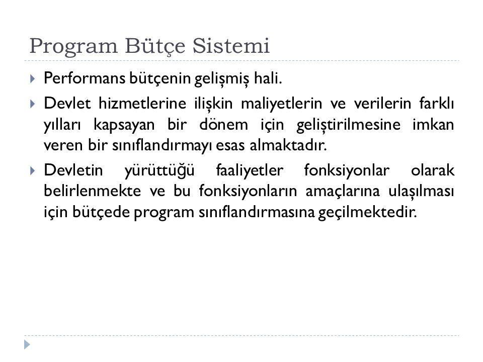 Program Bütçe Sistemi Performans bütçenin gelişmiş hali.