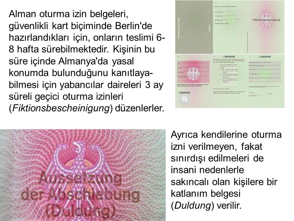 Alman oturma izin belgeleri, güvenlikli kart biçiminde Berlin de hazırlandıkları için, onların teslimi 6-8 hafta sürebilmektedir. Kişinin bu süre içinde Almanya da yasal konumda bulunduğunu kanıtlaya-bilmesi için yabancılar daireleri 3 ay süreli geçici oturma izinleri (Fiktionsbescheinigung) düzenlerler.