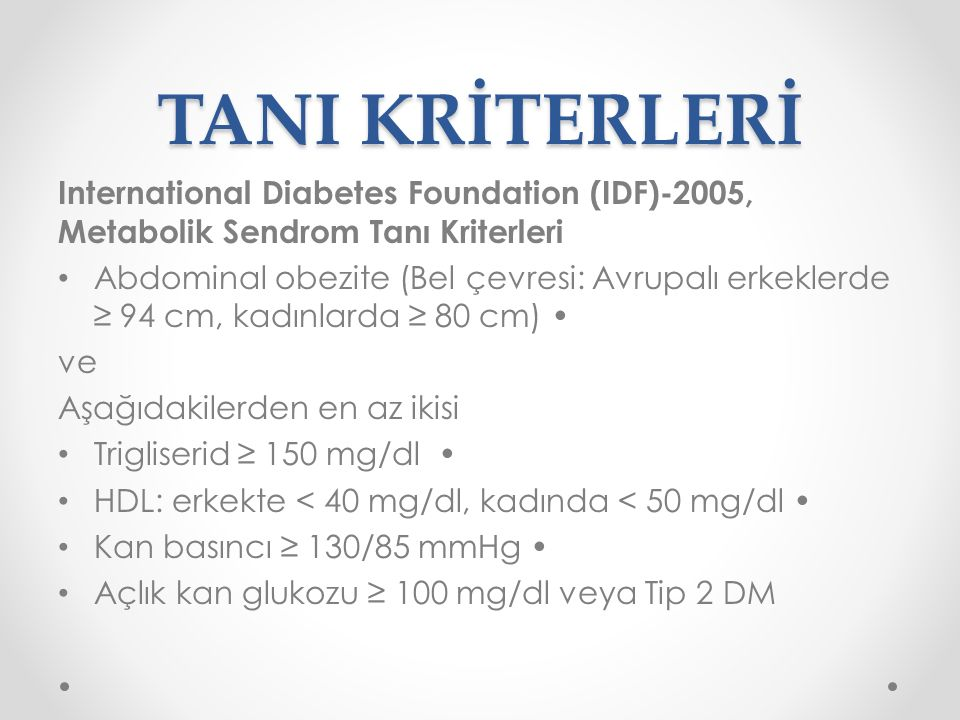 TANI KRİTERLERİ International Diabetes Foundation (IDF)-2005, Metabolik Sendrom Tanı Kriterleri.