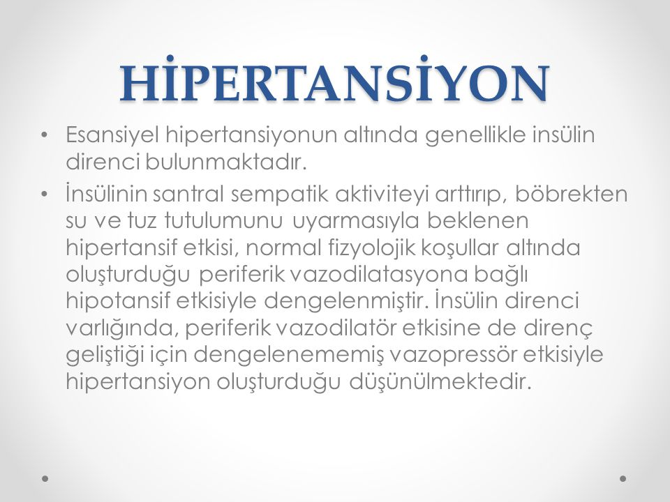 HİPERTANSİYON Esansiyel hipertansiyonun altında genellikle insülin direnci bulunmaktadır.