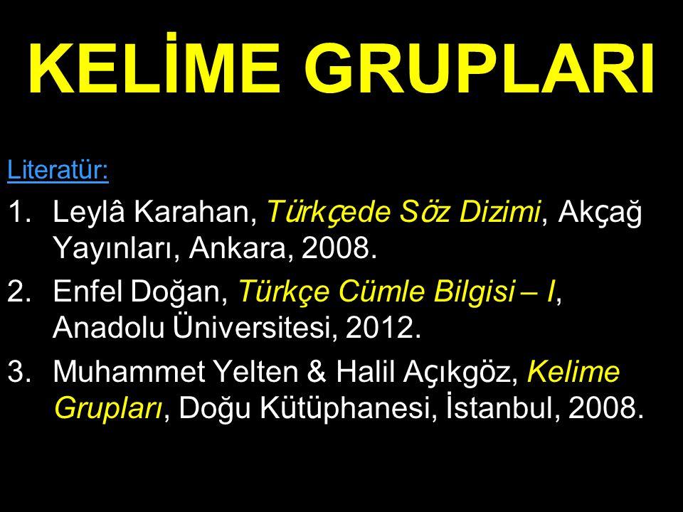KELİME GRUPLARI Literatür: Leylâ Karahan, Türkçede Söz Dizimi, Akçağ Yayınları, Ankara, 2008.