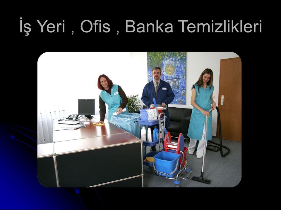 İş Yeri , Ofis , Banka Temizlikleri