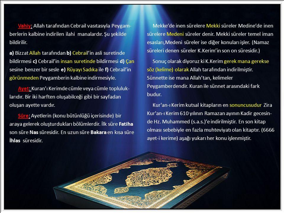 Vahiy: Allah tarafından Cebrail vasıtasıyla Peygam- berlerin kalbine indirilen ilahi manalardır. Şu şekilde bildirilir.