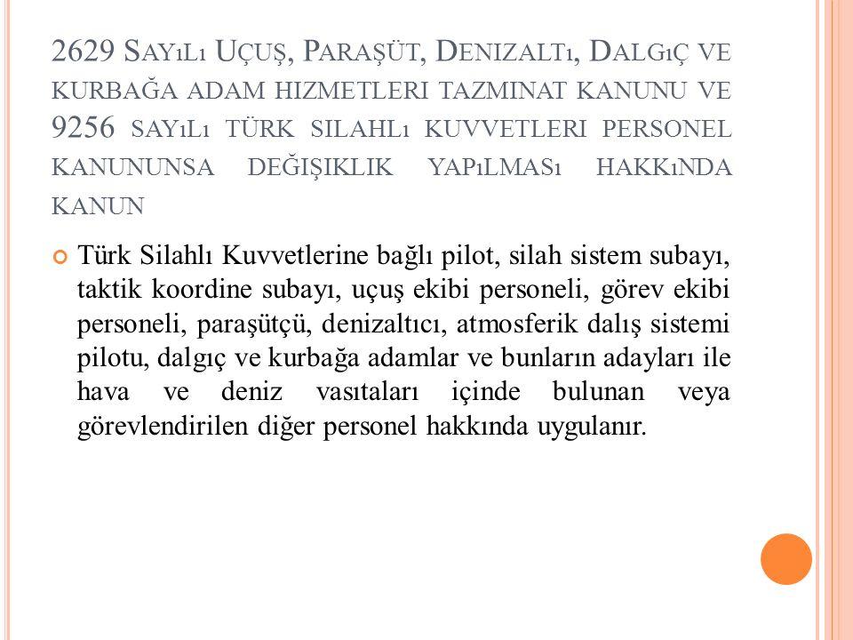 2629 Sayılı Uçuş, Paraşüt, Denizaltı, Dalgıç ve kurbağa adam hizmetleri tazminat kanunu ve 9256 sayılı türk silahlı kuvvetleri personel kanununsa değişiklik yapılması hakkında kanun