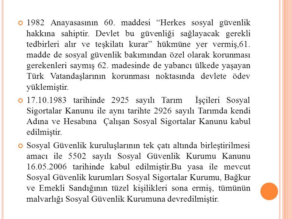 1982 Anayasasının 60. maddesi Herkes sosyal güvenlik hakkına sahiptir