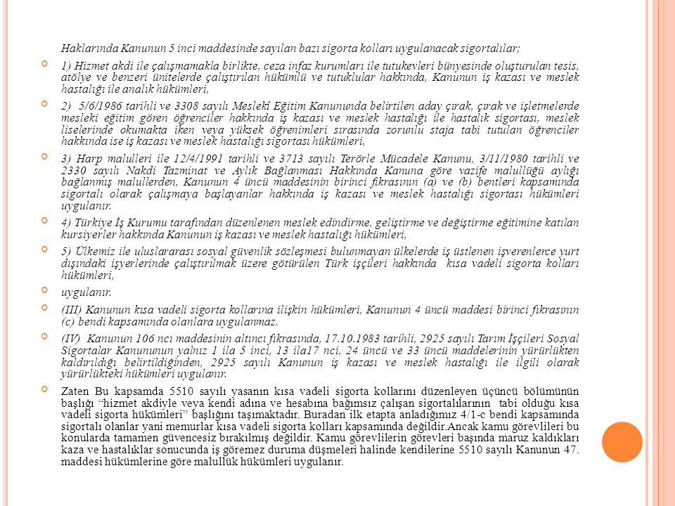 Haklarında Kanunun 5 inci maddesinde sayılan bazı sigorta kolları uygulanacak sigortalılar;