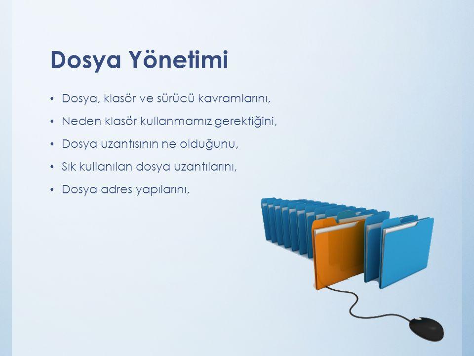 Dosya Yönetimi Dosya, klasör ve sürücü kavramlarını,