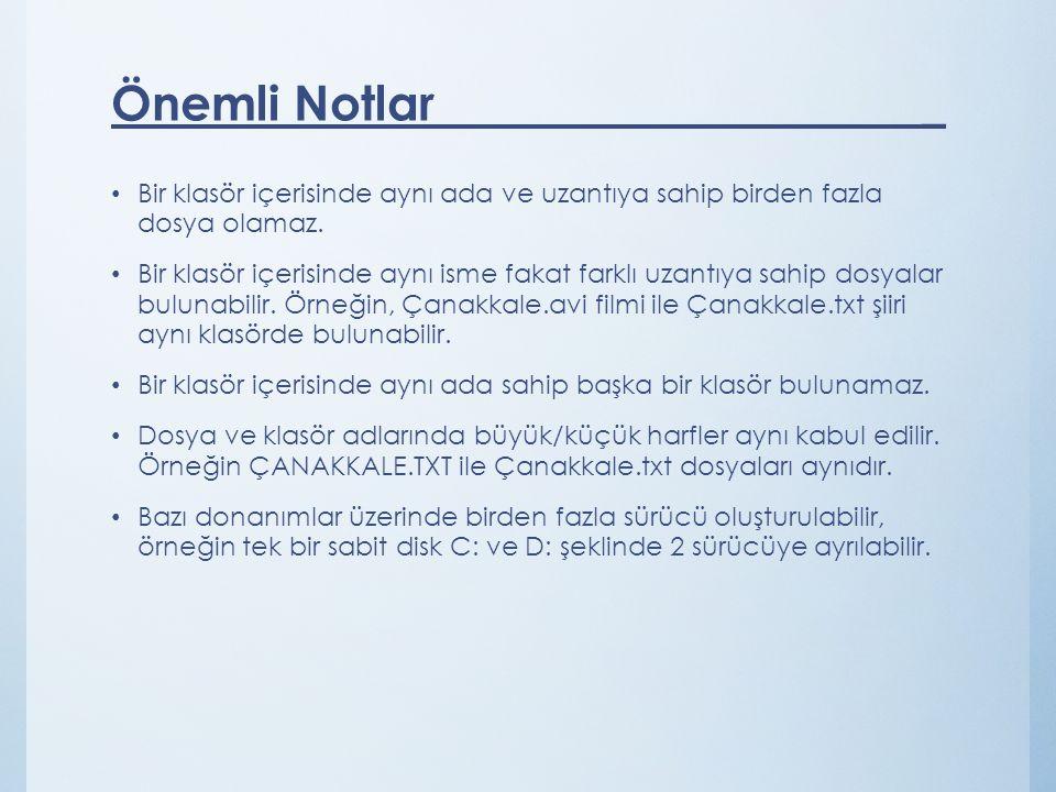 Önemli Notlar _ Bir klasör içerisinde aynı ada ve uzantıya sahip birden fazla dosya olamaz.