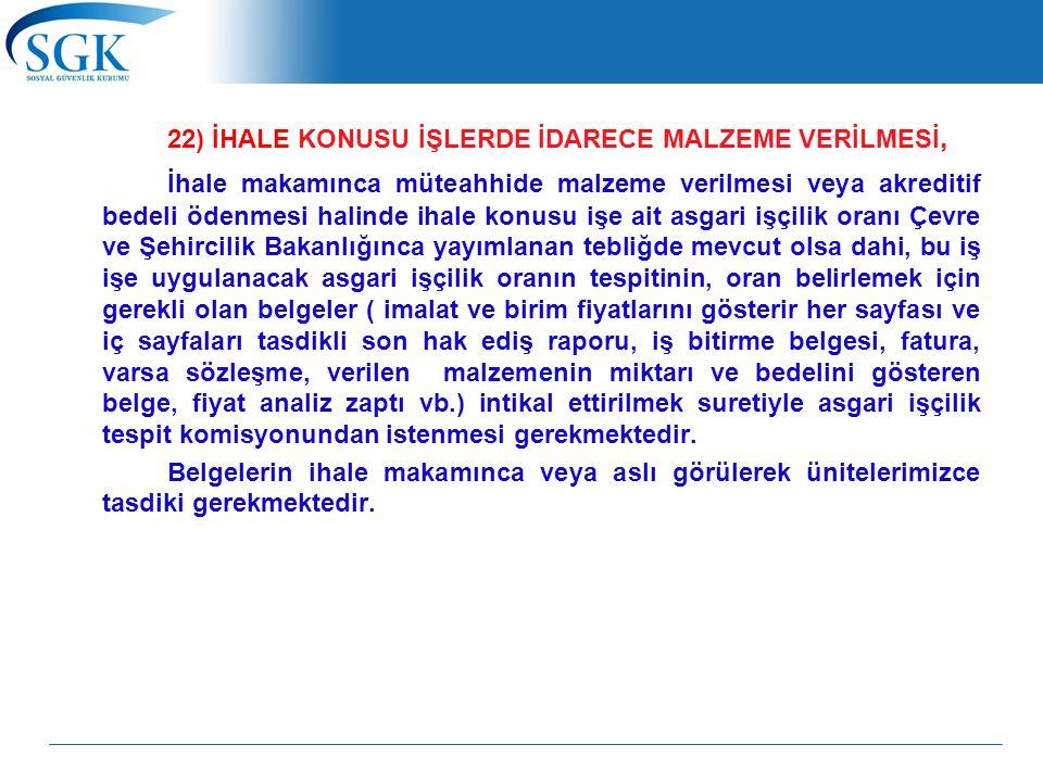 22) İHALE KONUSU İŞLERDE İDARECE MALZEME VERİLMESİ,