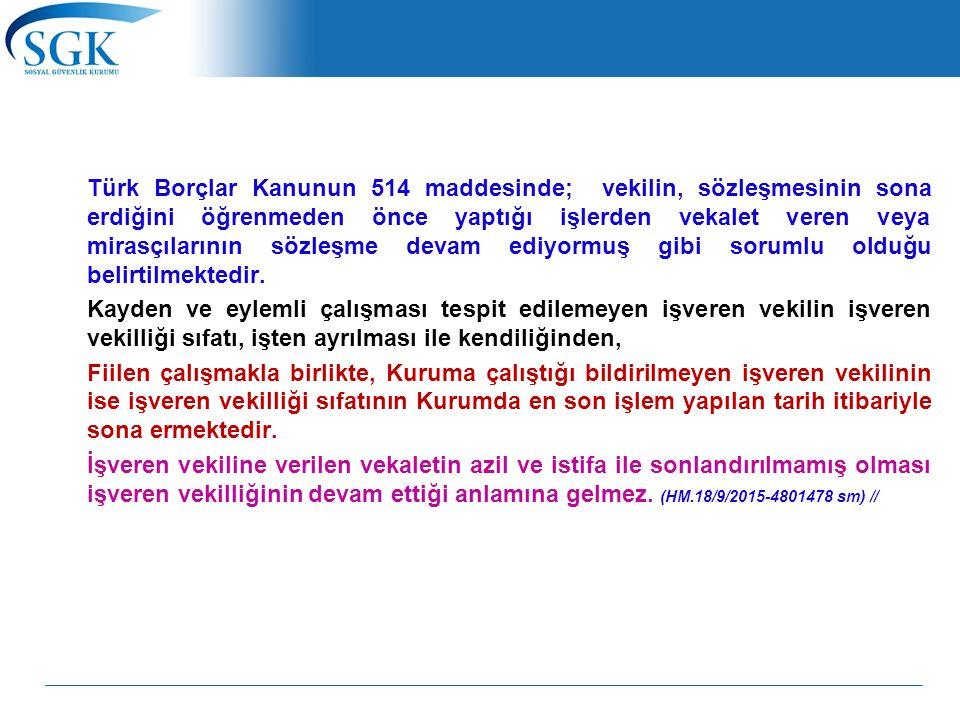 Türk Borçlar Kanunun 514 maddesinde; vekilin, sözleşmesinin sona erdiğini öğrenmeden önce yaptığı işlerden vekalet veren veya mirasçılarının sözleşme devam ediyormuş gibi sorumlu olduğu belirtilmektedir.