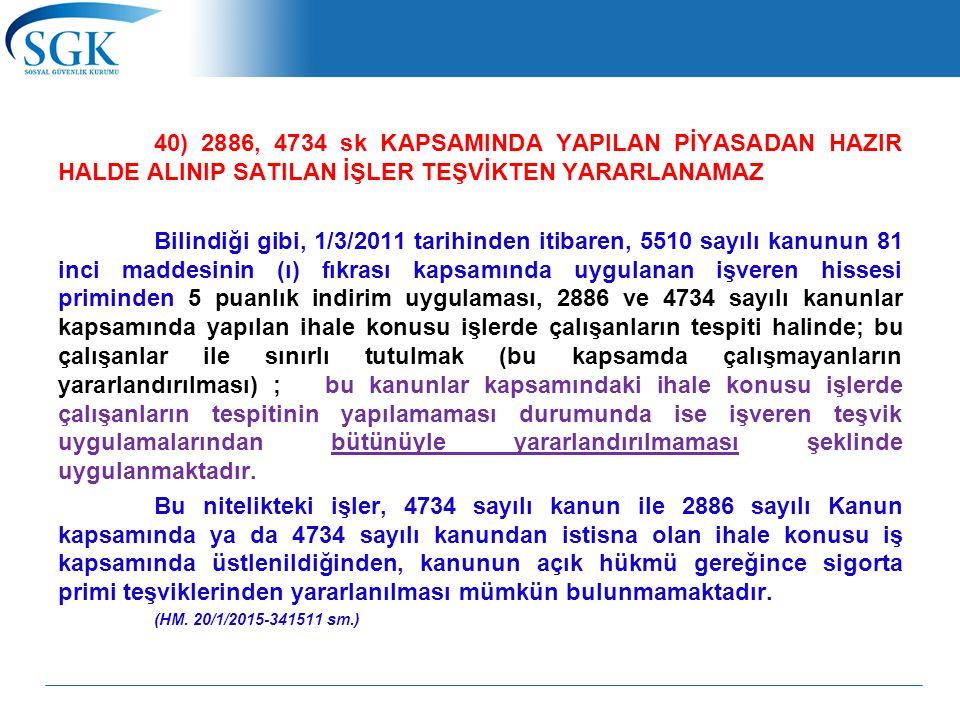 40) 2886, 4734 sk KAPSAMINDA YAPILAN PİYASADAN HAZIR HALDE ALINIP SATILAN İŞLER TEŞVİKTEN YARARLANAMAZ