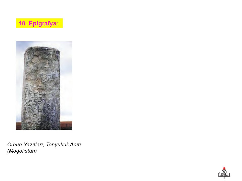 10. Epigrafya: Orhun Yazıtları, Tonyukuk Anıtı (Moğolistan)