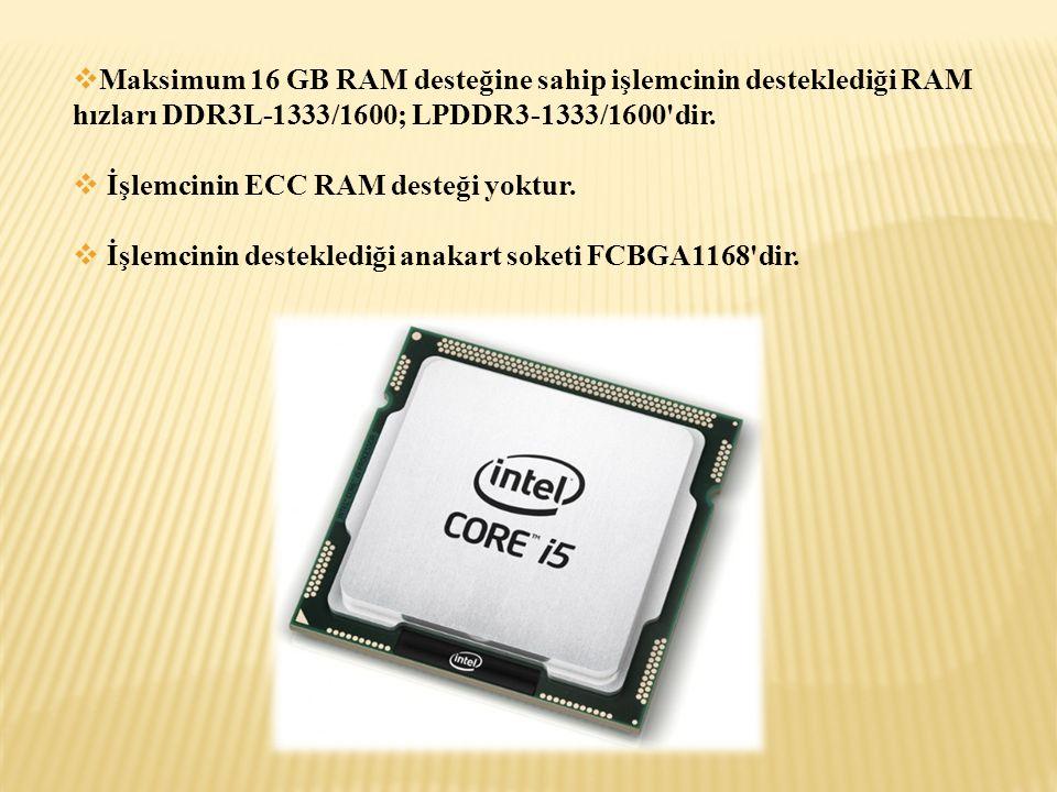 Maksimum 16 GB RAM desteğine sahip işlemcinin desteklediği RAM hızları DDR3L-1333/1600; LPDDR3-1333/1600 dir.