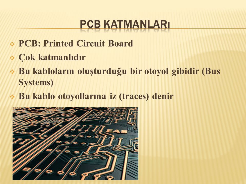PCB Katmanları PCB: Printed Circuit Board Çok katmanlıdır