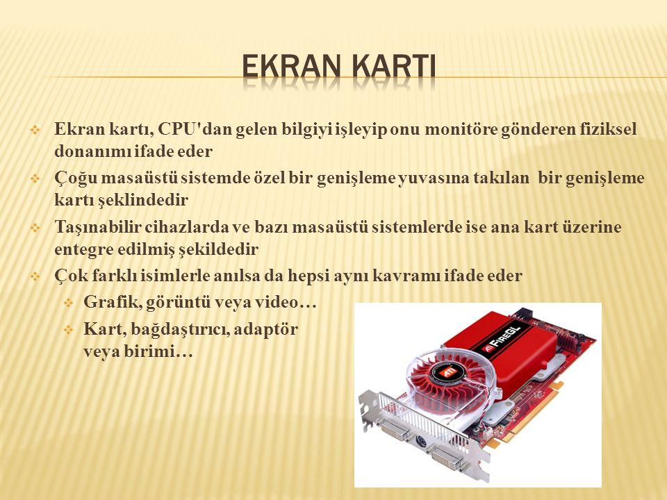 Ekran KartI Ekran kartı, CPU dan gelen bilgiyi işleyip onu monitöre gönderen fiziksel donanımı ifade eder.
