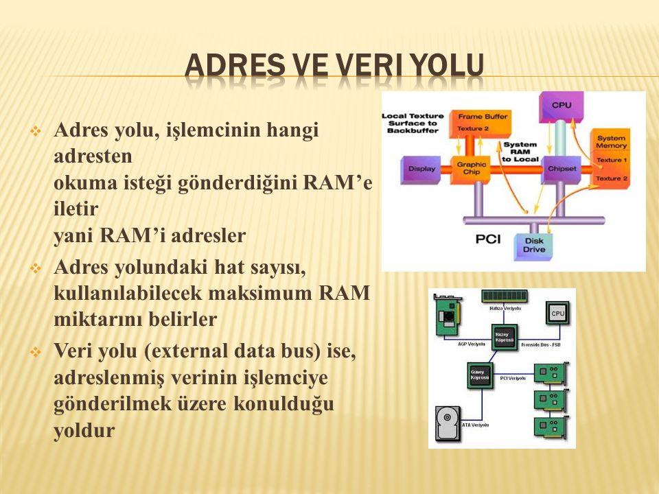 Adres ve Veri Yolu Adres yolu, işlemcinin hangi adresten okuma isteği gönderdiğini RAM'e iletir yani RAM'i adresler.