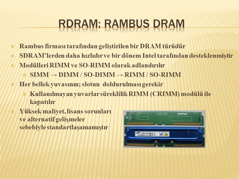 RDRAM: Rambus DRAM Rambus firması tarafından geliştirilen bir DRAM türüdür. SDRAM'lerden daha hızlıdır ve bir dönem Intel tarafından desteklenmiştir.