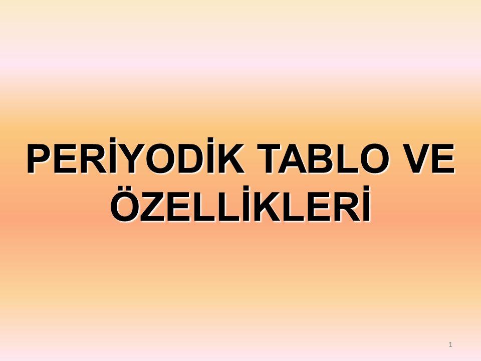 PERİYODİK TABLO VE ÖZELLİKLERİ