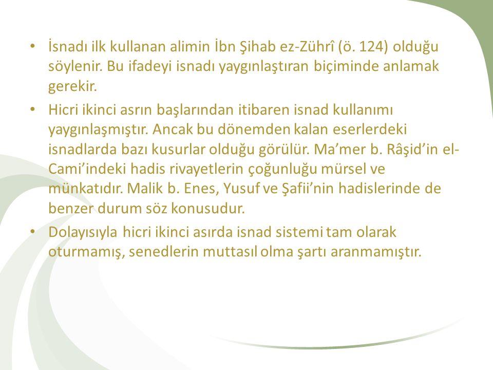 İsnadı ilk kullanan alimin İbn Şihab ez-Zührî (ö. 124) olduğu söylenir