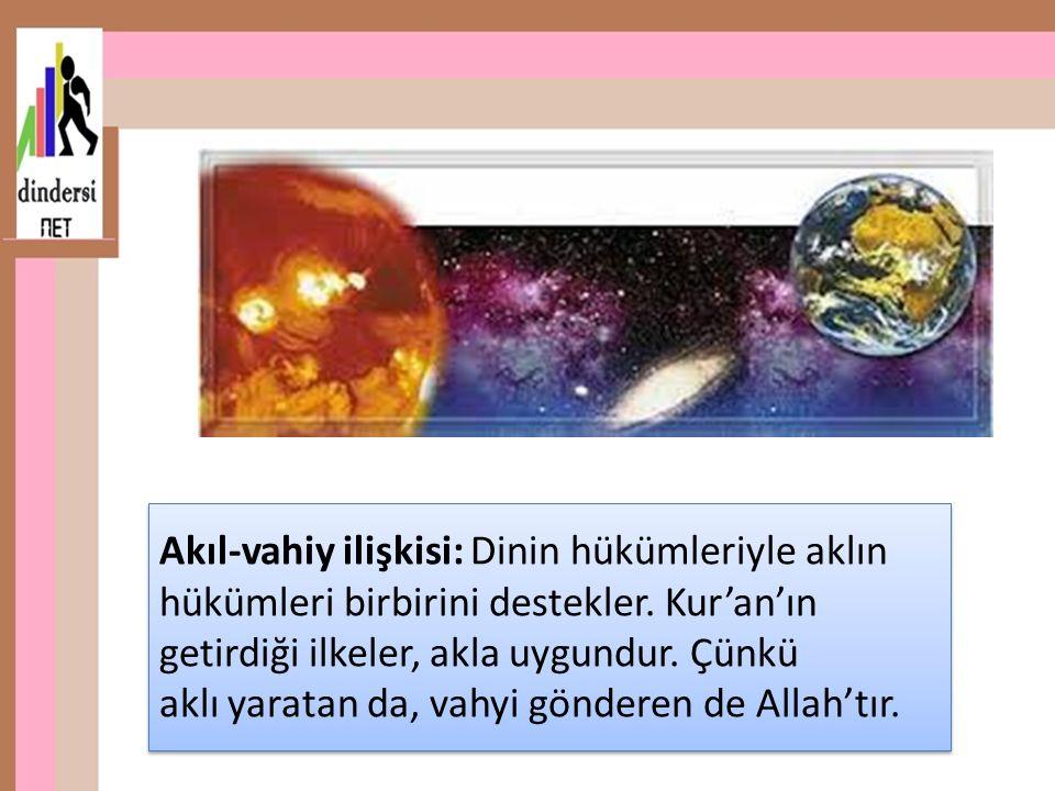 Akıl-vahiy ilişkisi: Dinin hükümleriyle aklın hükümleri birbirini destekler. Kur'an'ın getirdiği ilkeler, akla uygundur.