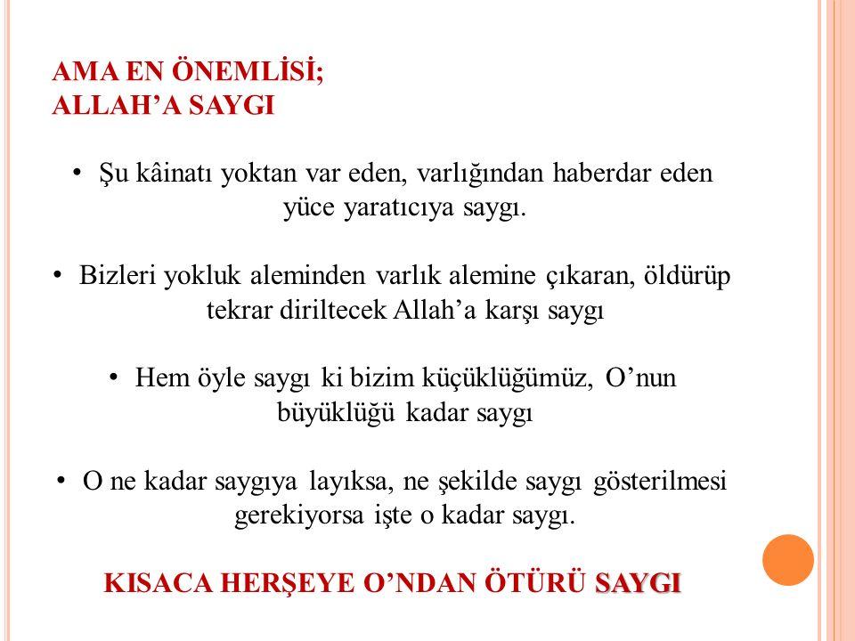AMA EN ÖNEMLİSİ; ALLAH'A SAYGI