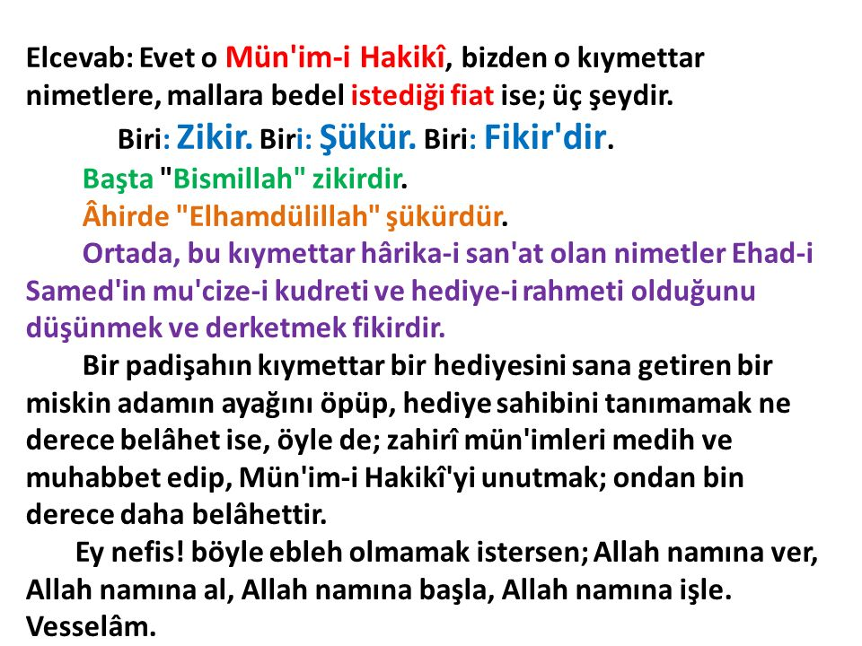 Elcevab: Evet o Mün im-i Hakikî, bizden o kıymettar nimetlere, mallara bedel istediği fiat ise; üç şeydir.