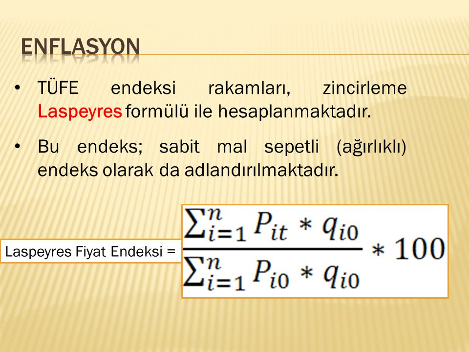 ENFLASYON TÜFE endeksi rakamları, zincirleme Laspeyres formülü ile hesaplanmaktadır.
