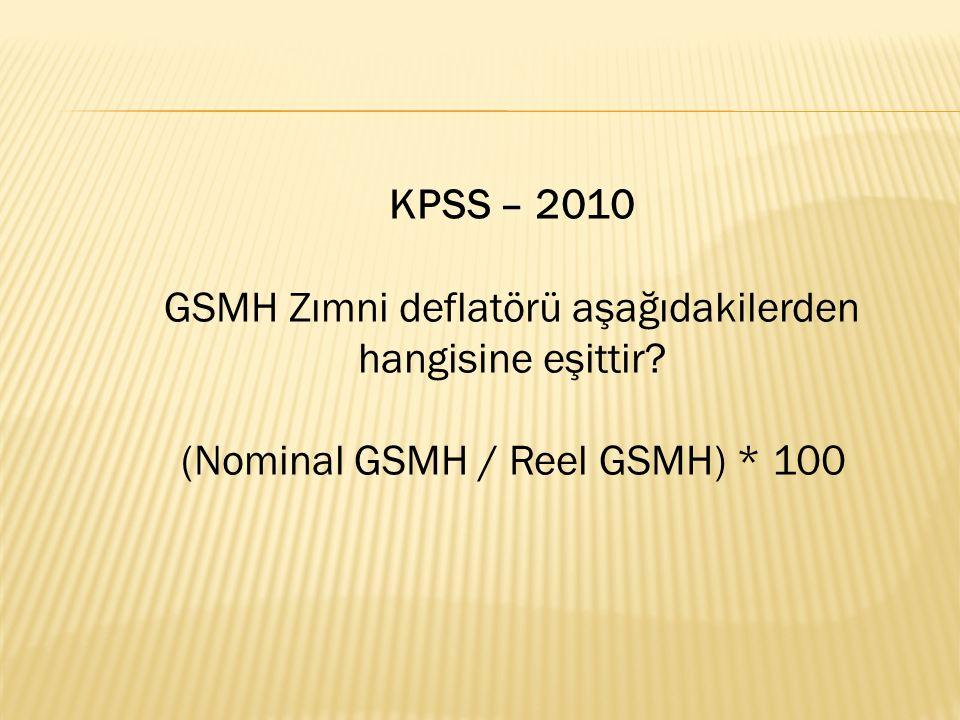 GSMH Zımni deflatörü aşağıdakilerden hangisine eşittir