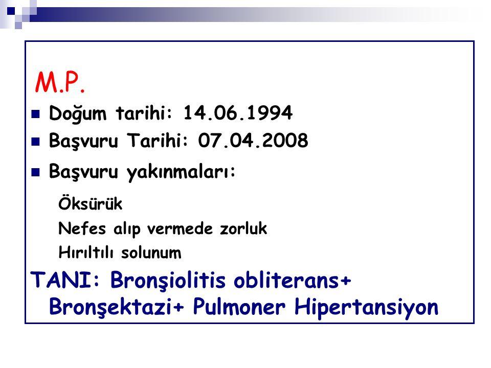 M.P. Doğum tarihi: 14.06.1994. Başvuru Tarihi: 07.04.2008. Başvuru yakınmaları: Öksürük. Nefes alıp vermede zorluk.