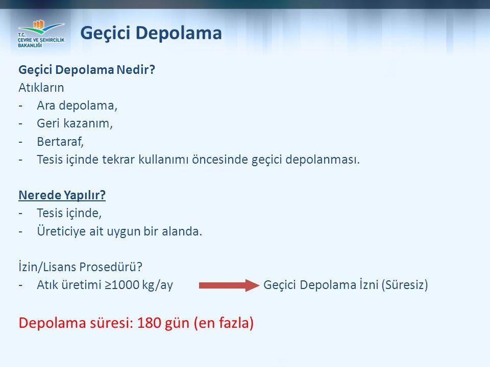 Geçici Depolama Depolama süresi: 180 gün (en fazla)