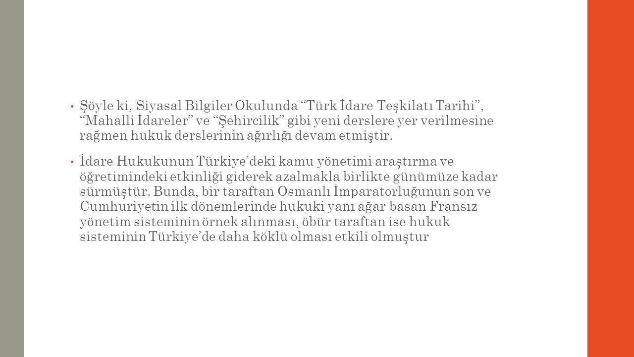 Şöyle ki, Siyasal Bilgiler Okulunda Türk İdare Teşkilatı Tarihi , Mahalli İdareler ve Şehircilik gibi yeni derslere yer verilmesine rağmen hukuk derslerinin ağırlığı devam etmiştir.