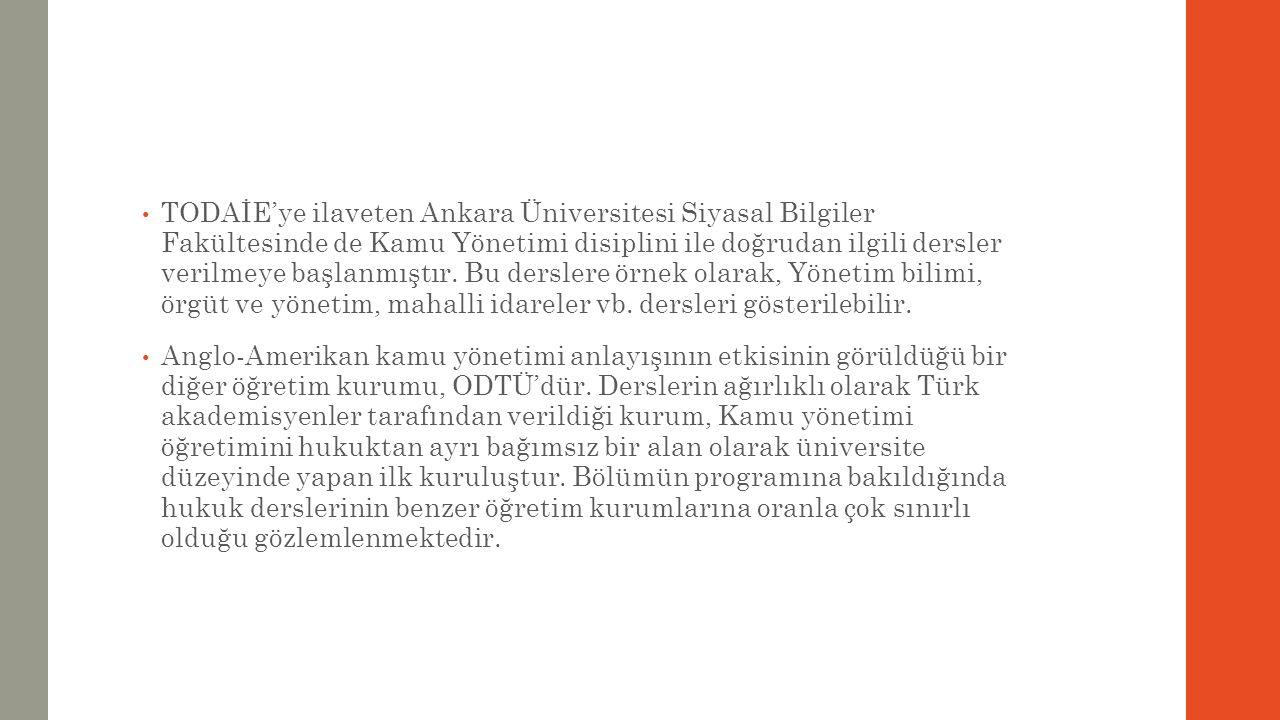 TODAİE'ye ilaveten Ankara Üniversitesi Siyasal Bilgiler Fakültesinde de Kamu Yönetimi disiplini ile doğrudan ilgili dersler verilmeye başlanmıştır. Bu derslere örnek olarak, Yönetim bilimi, örgüt ve yönetim, mahalli idareler vb. dersleri gösterilebilir.