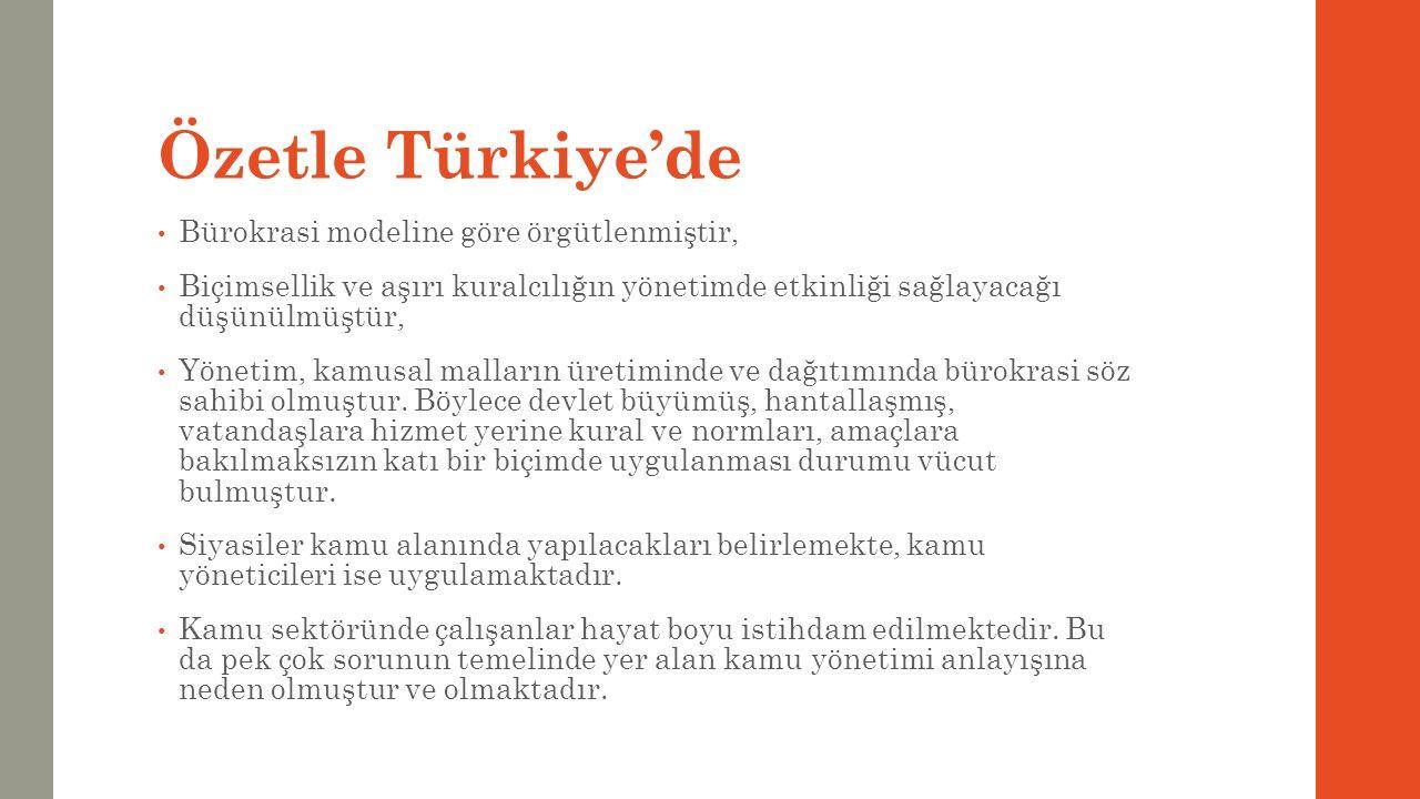 Özetle Türkiye'de Bürokrasi modeline göre örgütlenmiştir,