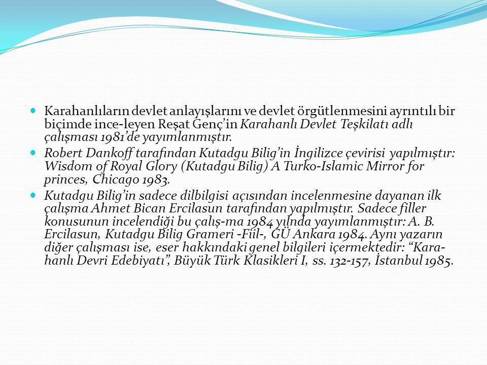 Karahanlıların devlet anlayışlarını ve devlet örgütlenmesini ayrıntılı bir biçimde ince-leyen Reşat Genç'in Karahanlı Devlet Teşkilatı adlı çalışması 1981'de yayımlanmıştır.
